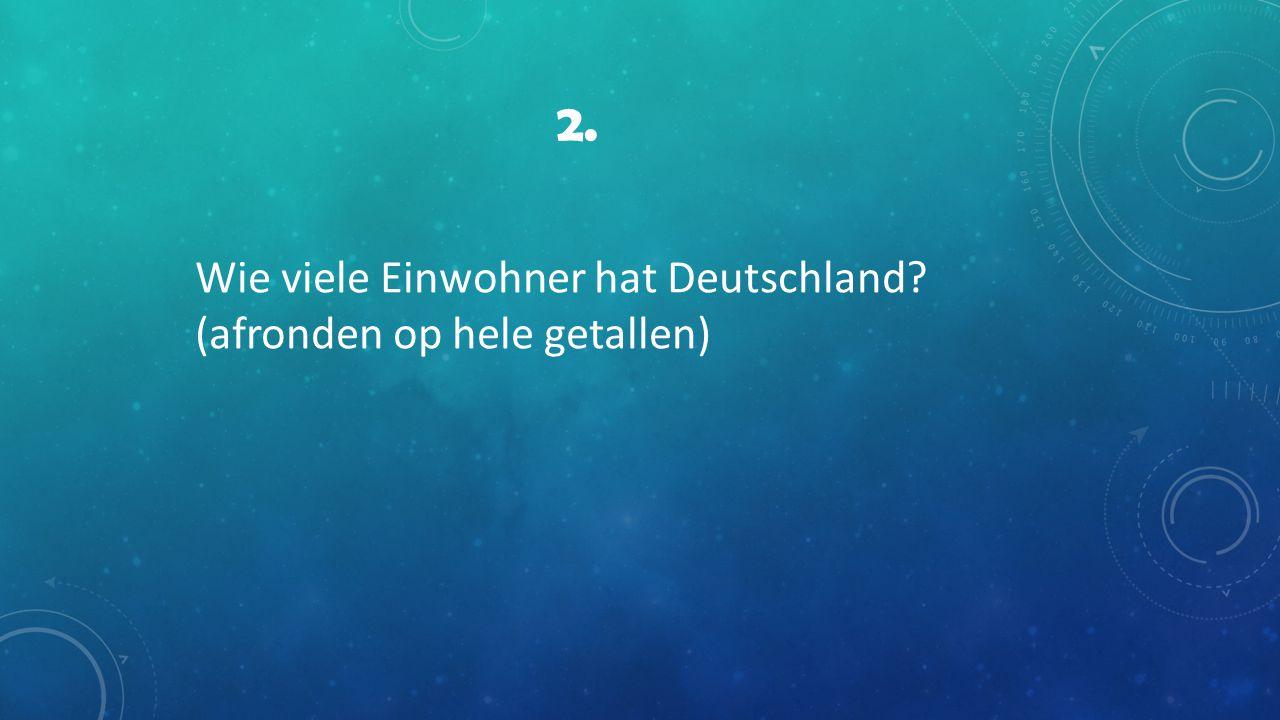 2. Wie viele Einwohner hat Deutschland (afronden op hele getallen)