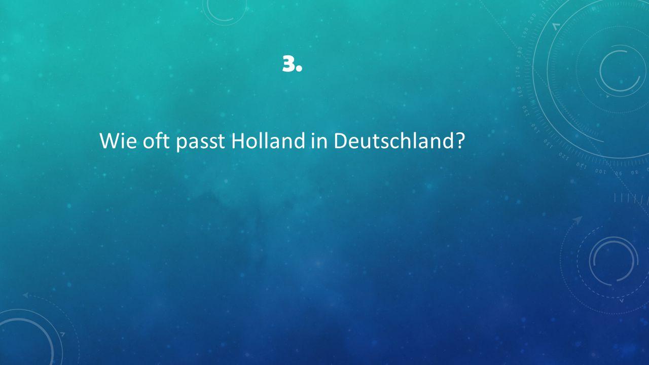 3. Wie oft passt Holland in Deutschland