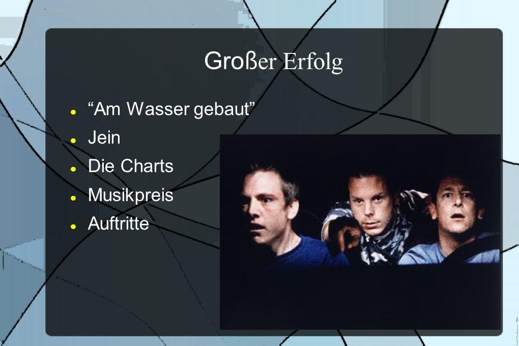 Gro ß er Erfolg Am Wasser gebaut Jein Die Charts Musikpreis Auftritte