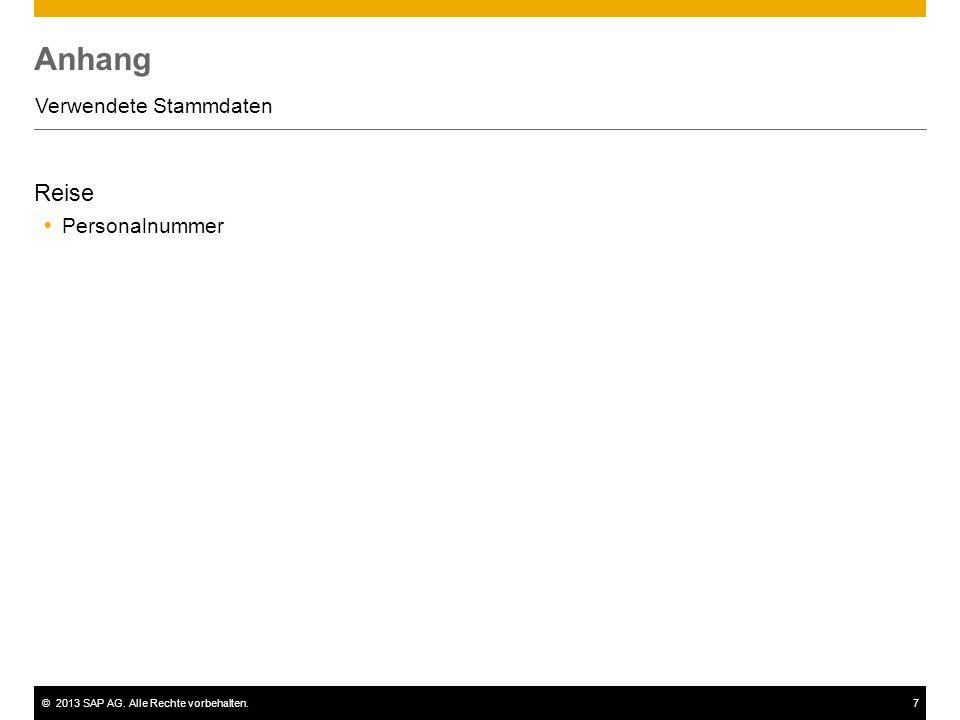 ©2013 SAP AG. Alle Rechte vorbehalten.7 Anhang Verwendete Stammdaten Reise  Personalnummer