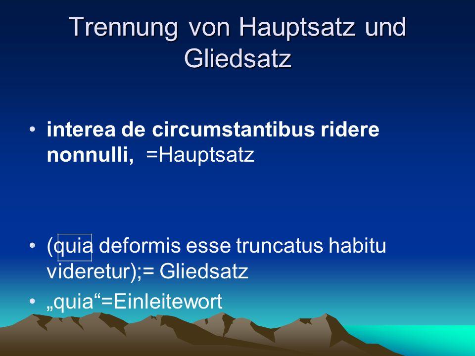 """Trennung von Hauptsatz und Gliedsatz interea de circumstantibus ridere nonnulli, =Hauptsatz (quia deformis esse truncatus habitu videretur);= Gliedsatz """"quia =Einleitewort"""