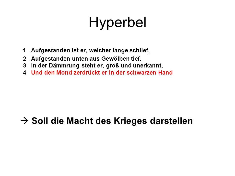 Hyperbel 1 Aufgestanden ist er, welcher lange schlief, 2 Aufgestanden unten aus Gewölben tief. 3 In der Dämmrung steht er, groß und unerkannt, 4 Und d