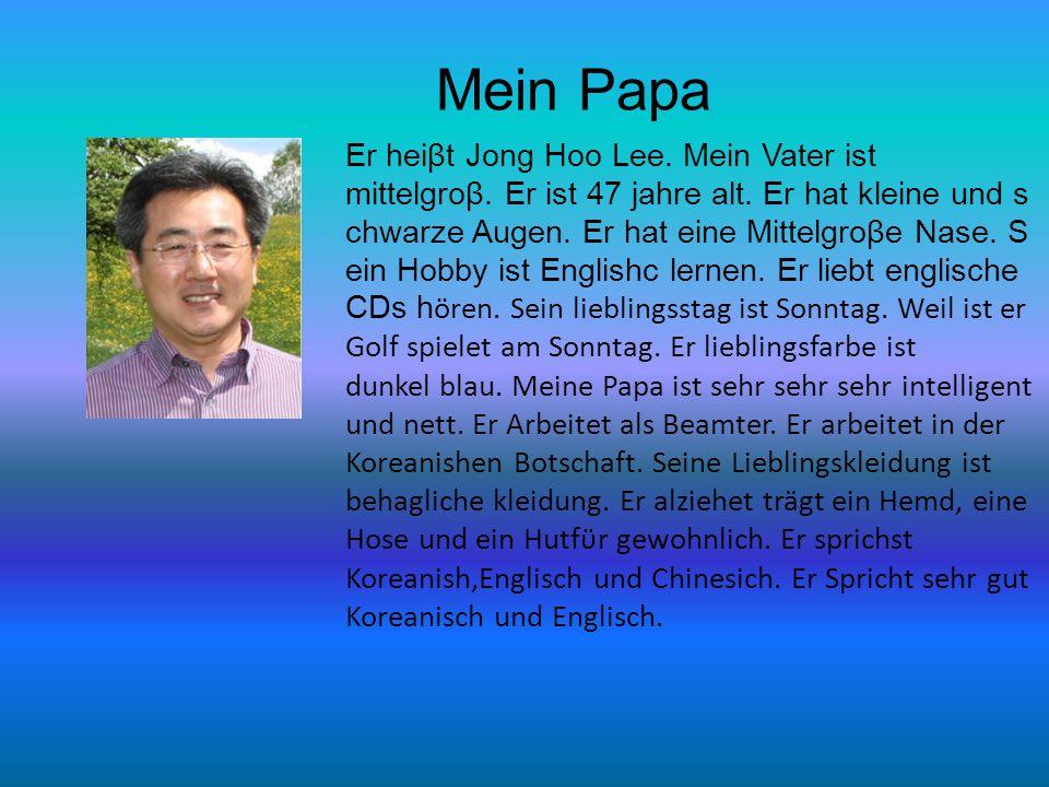Mein Papa Er heiβt Jong Hoo Lee.Mein Vater ist mittelgroβ.