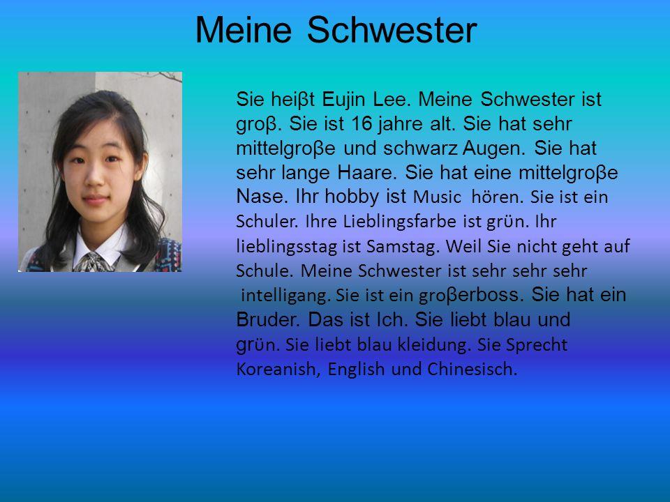 Meine Schwester Sie heiβt Eujin Lee.Meine Schwester ist groβ.