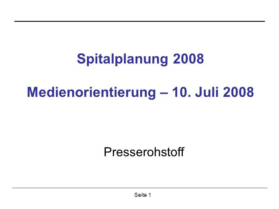 Seite 1 Spitalplanung 2008 Medienorientierung – 10. Juli 2008 Presserohstoff