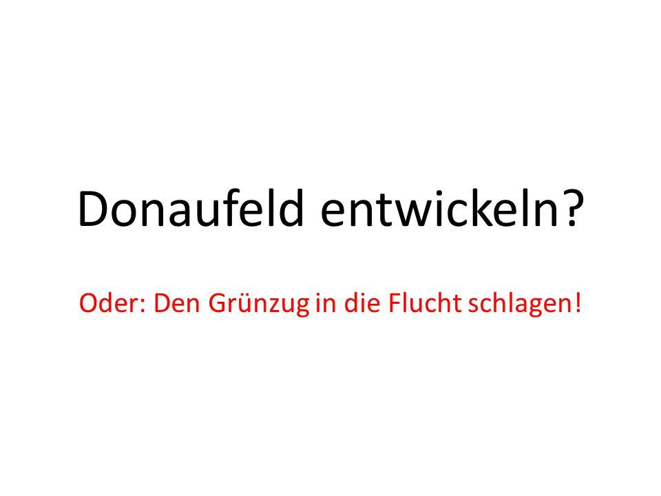 Donaufeld entwickeln? Oder: Den Grünzug in die Flucht schlagen!