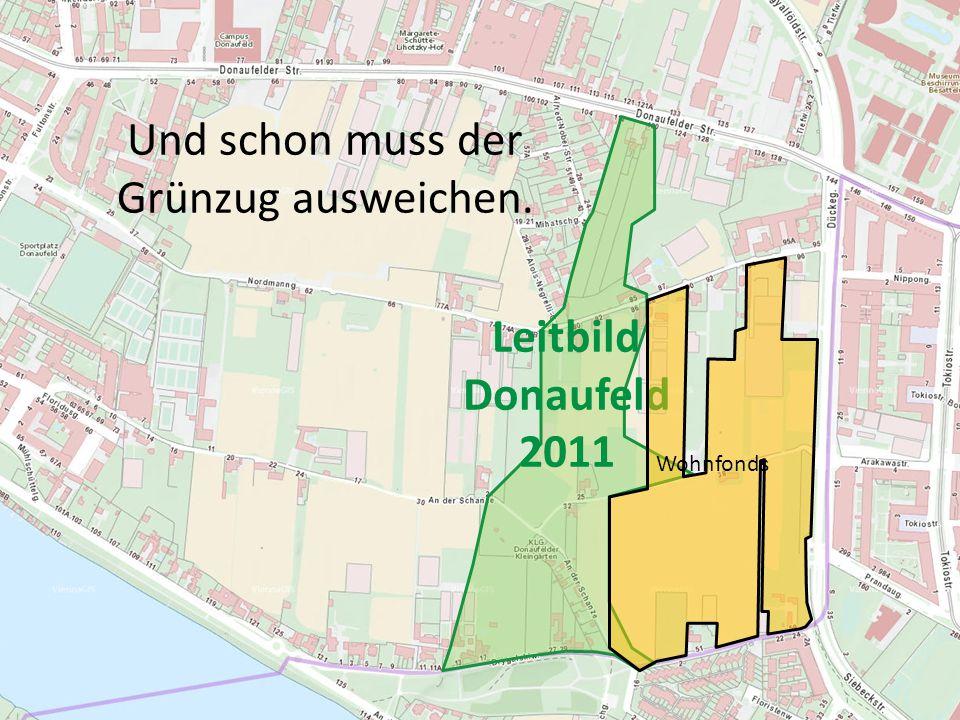 Leitbild Donaufeld 2011 Wohnfonds Und schon muss der Grünzug ausweichen.