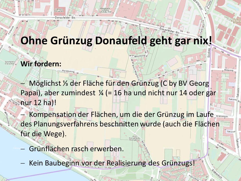 Ohne Grünzug Donaufeld geht gar nix! Wir fordern:  Möglichst ⅓ der Fläche für den Grünzug (C by BV Georg Papai), aber zumindest ¼ (= 16 ha und nicht