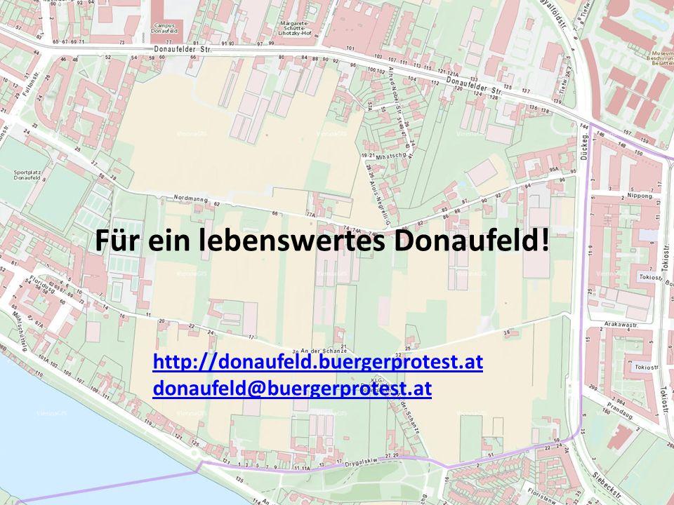 Für ein lebenswertes Donaufeld! http://donaufeld.buergerprotest.at donaufeld@buergerprotest.at