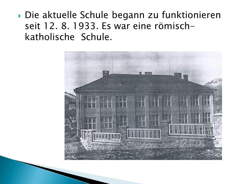  Die aktuelle Schule begann zu funktionieren seit 12. 8. 1933. Es war eine römisch- katholische Schule.