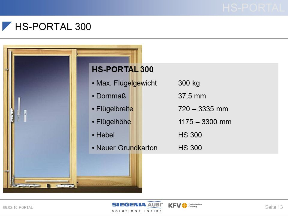 HS-PORTAL Seite 13 09.02.10. PORTAL HS-PORTAL 300 Max. Flügelgewicht 300 kg Dornmaß 37,5 mm Flügelbreite720 – 3335 mm Flügelhöhe 1175 – 3300 mm Hebel