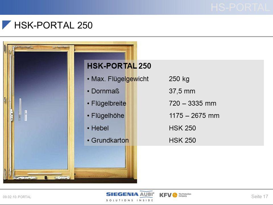 HS-PORTAL Seite 17 09.02.10. PORTAL HSK-PORTAL 250 Max. Flügelgewicht 250 kg Dornmaß 37,5 mm Flügelbreite720 – 3335 mm Flügelhöhe 1175 – 2675 mm Hebel
