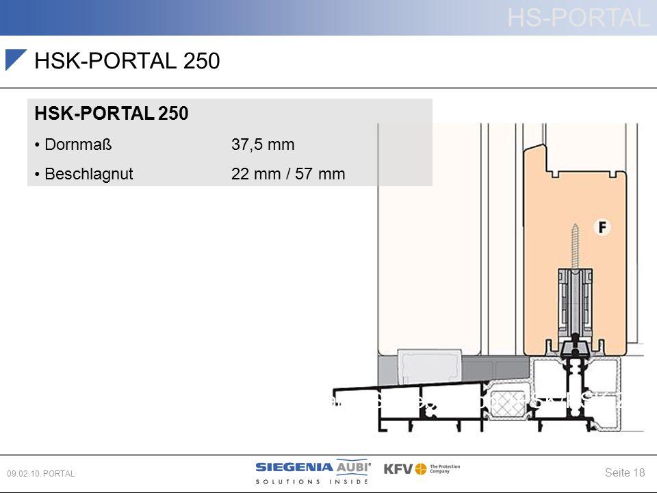 HS-PORTAL Seite 18 09.02.10. PORTAL Hebe-Schiebe (HS) Parallel-Schiebe-Kipp (PSK/PSK-Z) Schiebe (PD, CS) HSK-PORTAL 250 Dornmaß 37,5 mm Beschlagnut 22