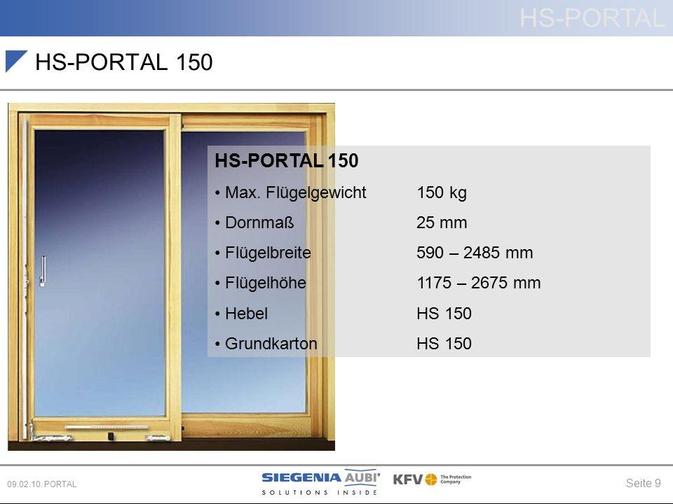 HS-PORTAL Seite 9 09.02.10. PORTAL HS-PORTAL 150 Max. Flügelgewicht 150 kg Dornmaß 25 mm Flügelbreite 590 – 2485 mm Flügelhöhe1175 – 2675 mm Hebel HS