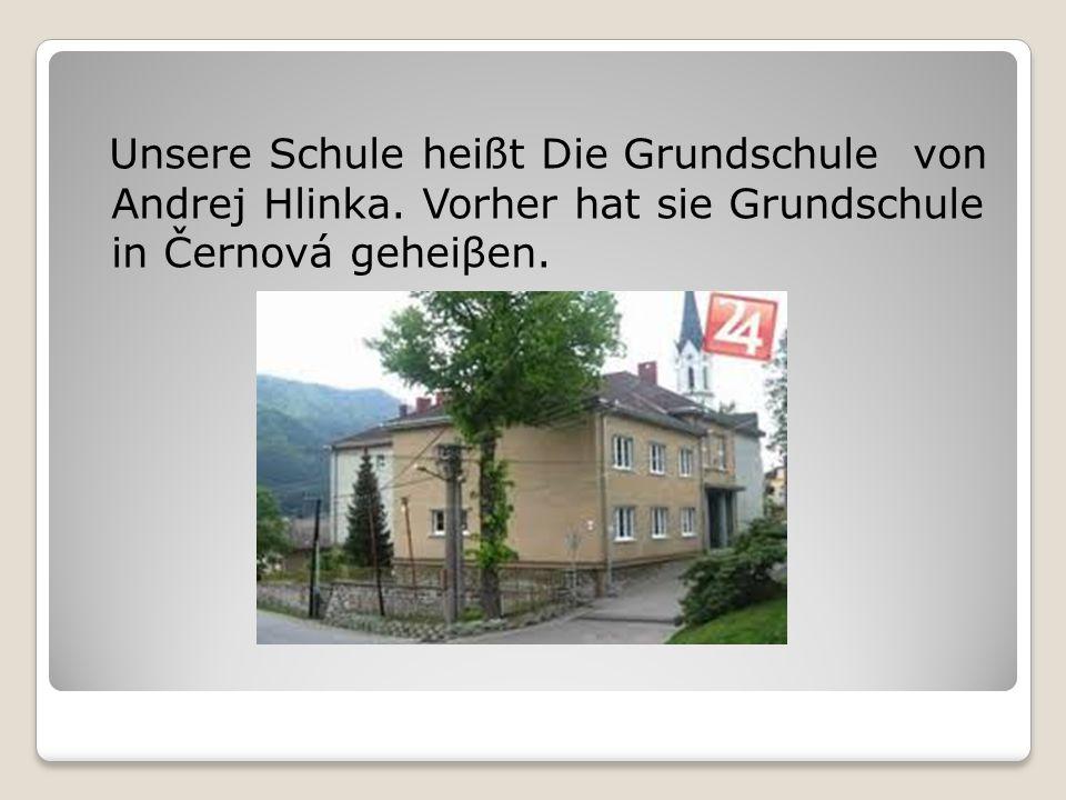 Unsere Schule heißt Die Grundschule von Andrej Hlinka.