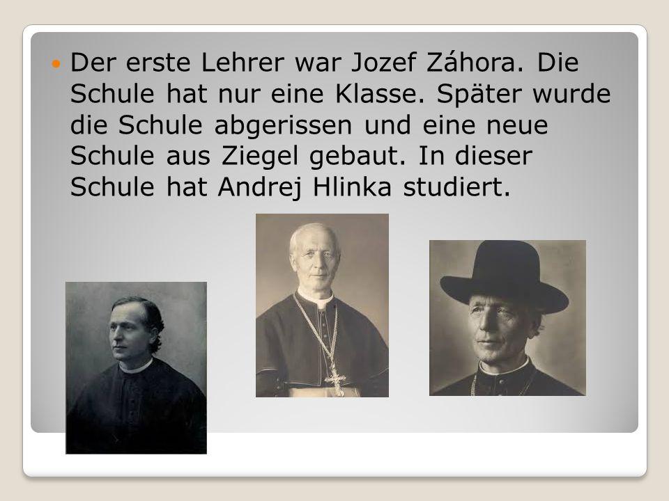 Der erste Lehrer war Jozef Záhora. Die Schule hat nur eine Klasse.