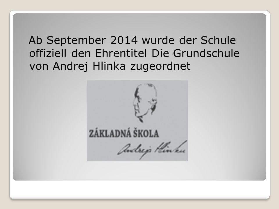 Ab September 2014 wurde der Schule offiziell den Ehrentitel Die Grundschule von Andrej Hlinka zugeordnet