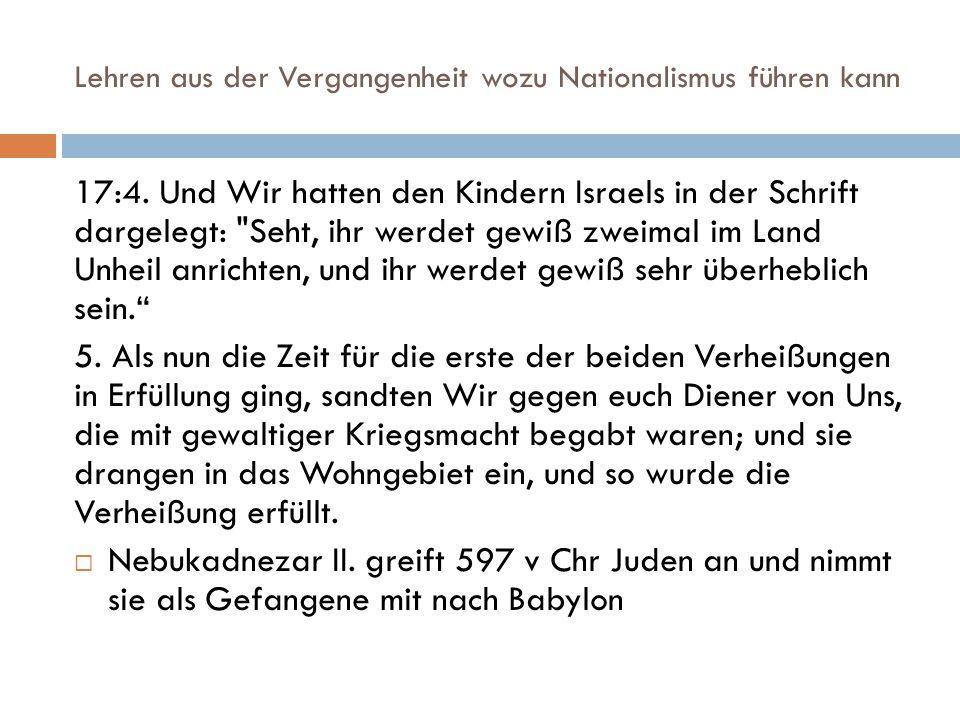 Lehren aus der Vergangenheit wozu Nationalismus führen kann 17:4. Und Wir hatten den Kindern Israels in der Schrift dargelegt: