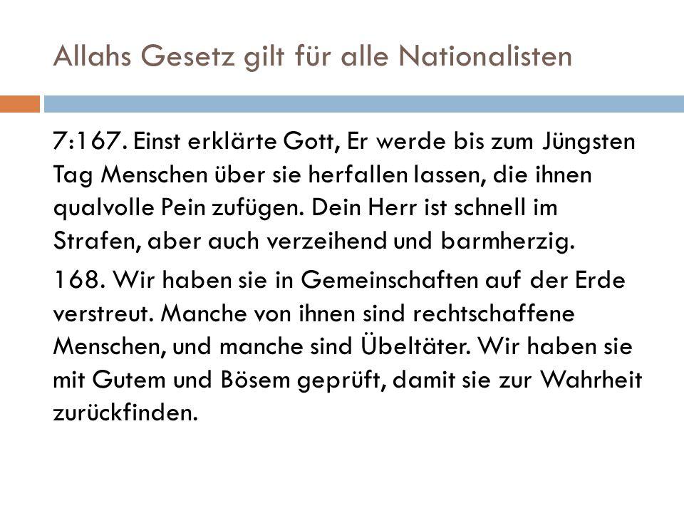 Allahs Gesetz gilt für alle Nationalisten 7:167. Einst erklärte Gott, Er werde bis zum Jüngsten Tag Menschen über sie herfallen lassen, die ihnen qual