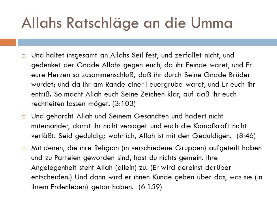 Allahs Ratschläge an die Umma  Und haltet insgesamt an Allahs Seil fest, und zerfallet nicht, und gedenket der Gnade Allahs gegen euch, da ihr Feinde