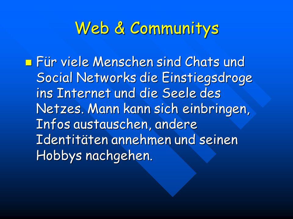 Web & Communitys Für viele Menschen sind Chats und Social Networks die Einstiegsdroge ins Internet und die Seele des Netzes.