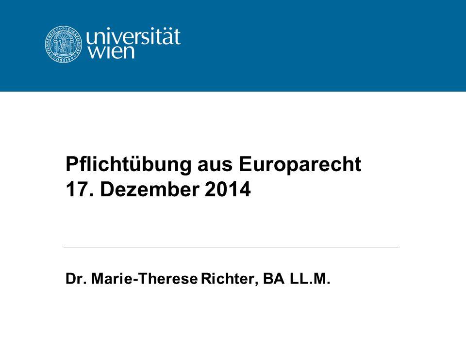 Pflichtübung aus Europarecht 17. Dezember 2014 Dr. Marie-Therese Richter, BA LL.M.