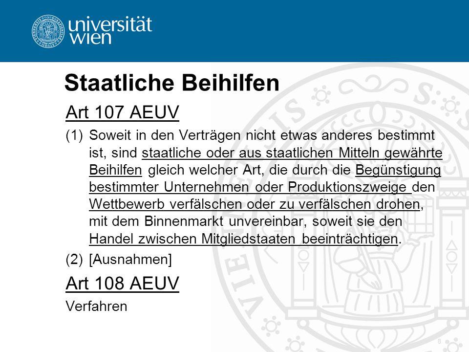 Staatliche Beihilfen Art 107 AEUV (1)Soweit in den Verträgen nicht etwas anderes bestimmt ist, sind staatliche oder aus staatlichen Mitteln gewährte B