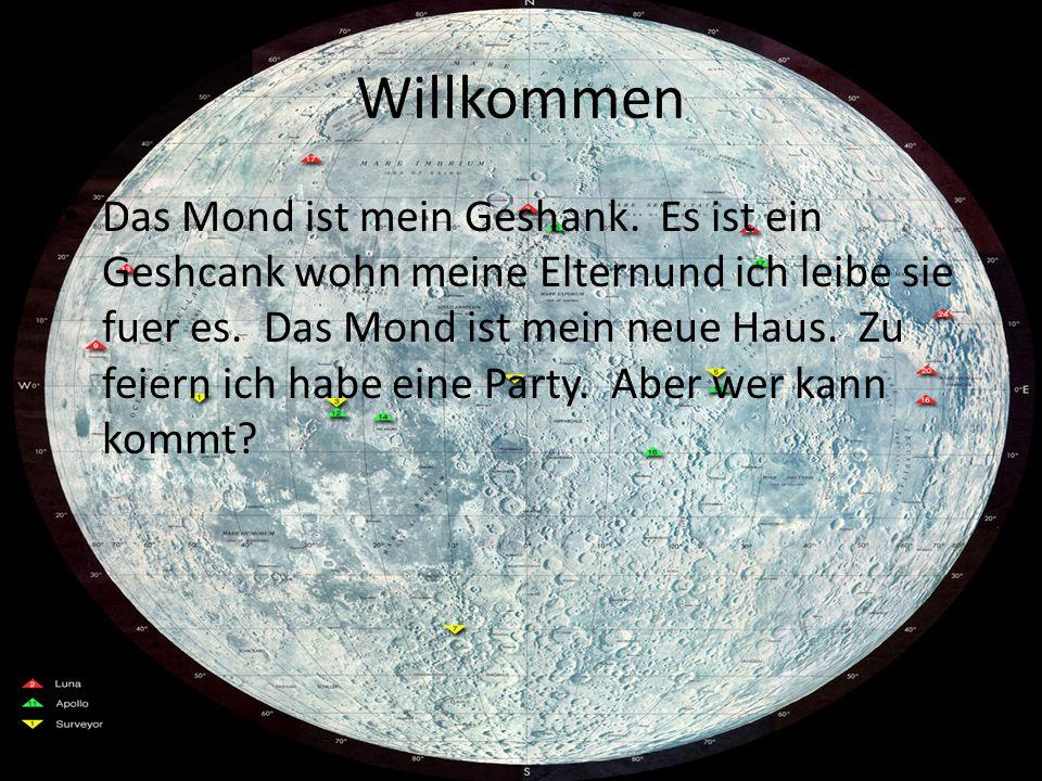 Willkommen Das Mond ist mein Geshank.