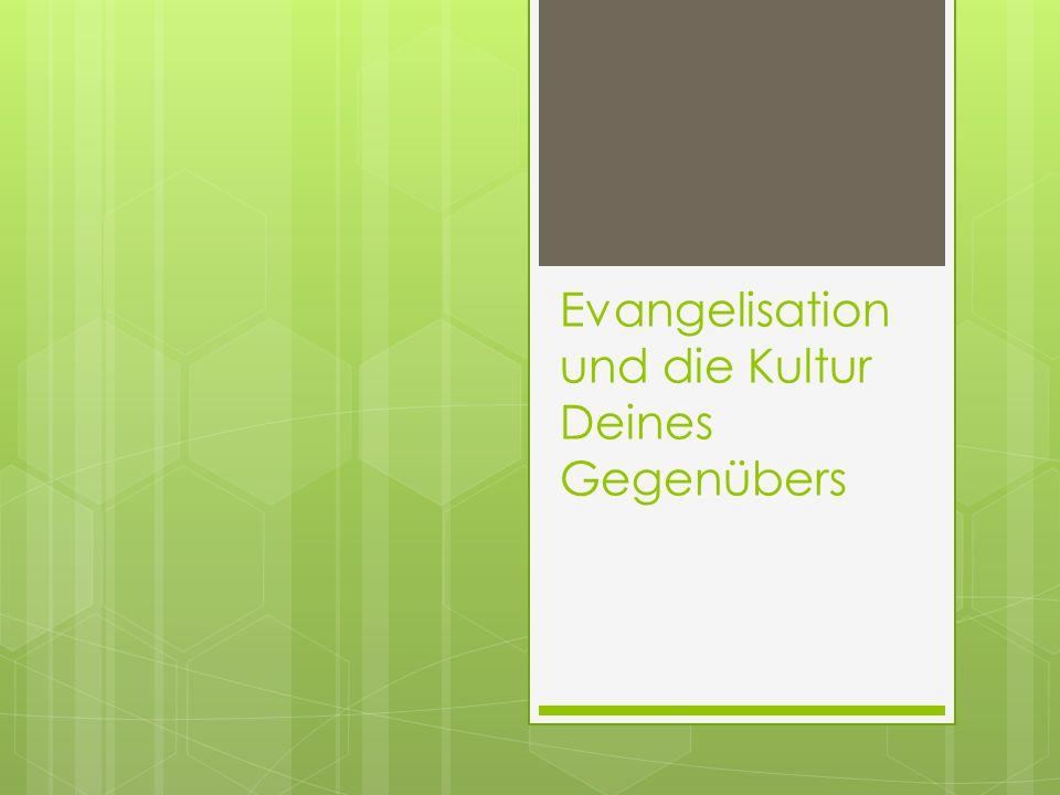 Evangelisation und die Kultur Deines Gegenübers
