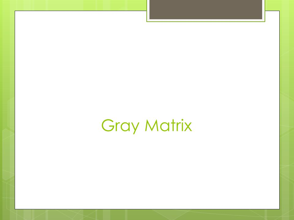 Gray Matrix