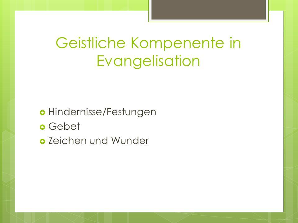 Geistliche Kompenente in Evangelisation  Hindernisse/Festungen  Gebet  Zeichen und Wunder
