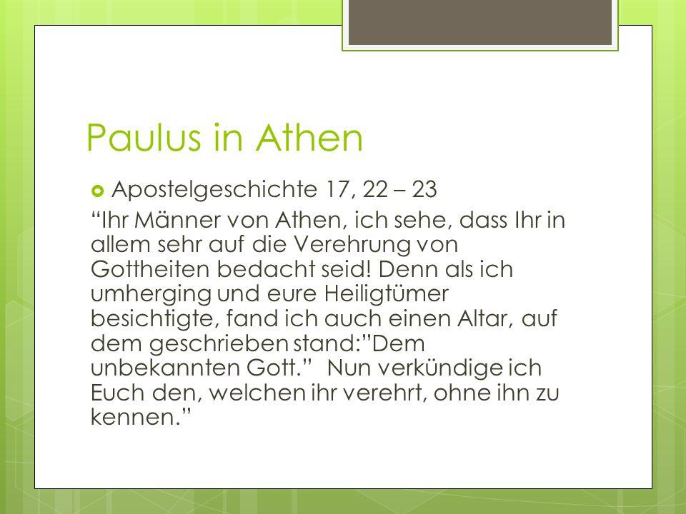 Paulus in Athen  Apostelgeschichte 17, 22 – 23 Ihr Männer von Athen, ich sehe, dass Ihr in allem sehr auf die Verehrung von Gottheiten bedacht seid.