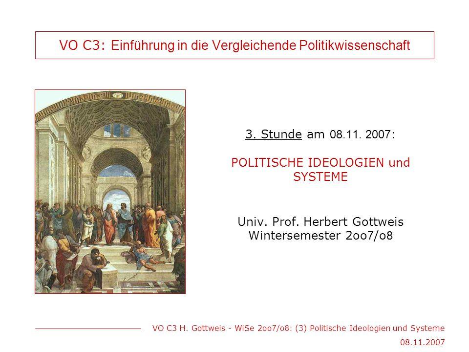 VO C3 H. Gottweis - WiSe 2oo 7 /o 8 : (3) Politische Ideologien und Systeme 08.11.2007 VO C3: Einführung in die Vergleichende Politikwissenschaft 3. S