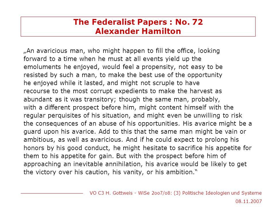 """VO C3 H. Gottweis - WiSe 2oo 7 /o 8 : (3) Politische Ideologien und Systeme 08.11.2007 The Federalist Papers : No. 72 Alexander Hamilton """"An avariciou"""