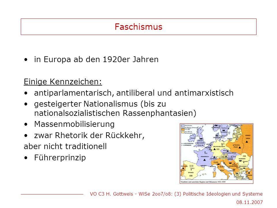 VO C3 H. Gottweis - WiSe 2oo 7 /o 8 : (3) Politische Ideologien und Systeme 08.11.2007 Faschismus in Europa ab den 1920er Jahren Einige Kennzeichen: a