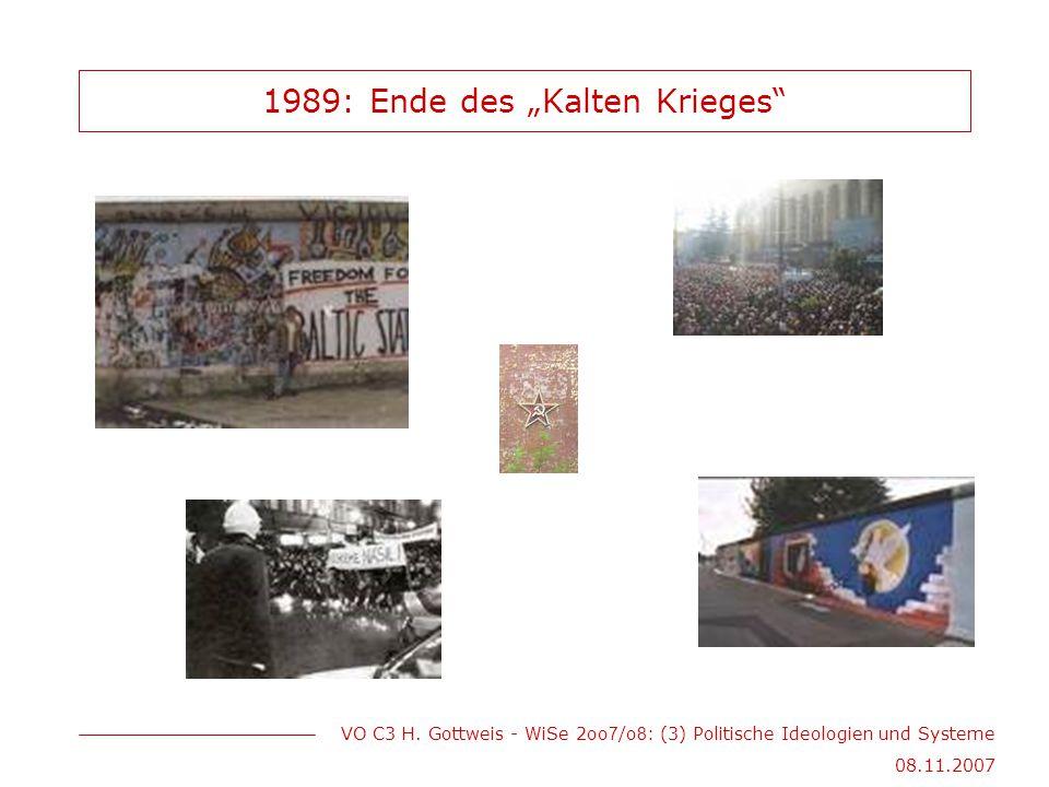 """VO C3 H. Gottweis - WiSe 2oo 7 /o 8 : (3) Politische Ideologien und Systeme 08.11.2007 1989: Ende des """"Kalten Krieges"""""""