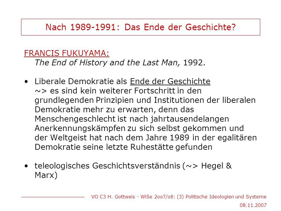 VO C3 H. Gottweis - WiSe 2oo 7 /o 8 : (3) Politische Ideologien und Systeme 08.11.2007 Nach 1989-1991: Das Ende der Geschichte? FRANCIS FUKUYAMA: The
