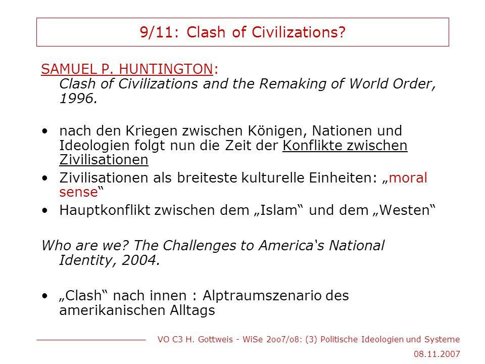 VO C3 H. Gottweis - WiSe 2oo 7 /o 8 : (3) Politische Ideologien und Systeme 08.11.2007 9/11: Clash of Civilizations? SAMUEL P. HUNTINGTON: Clash of Ci