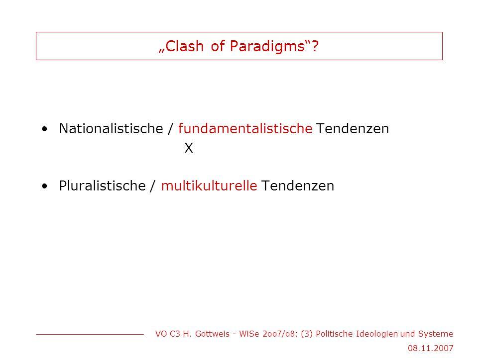"""VO C3 H. Gottweis - WiSe 2oo 7 /o 8 : (3) Politische Ideologien und Systeme 08.11.2007 """"Clash of Paradigms""""? Nationalistische / fundamentalistische Te"""