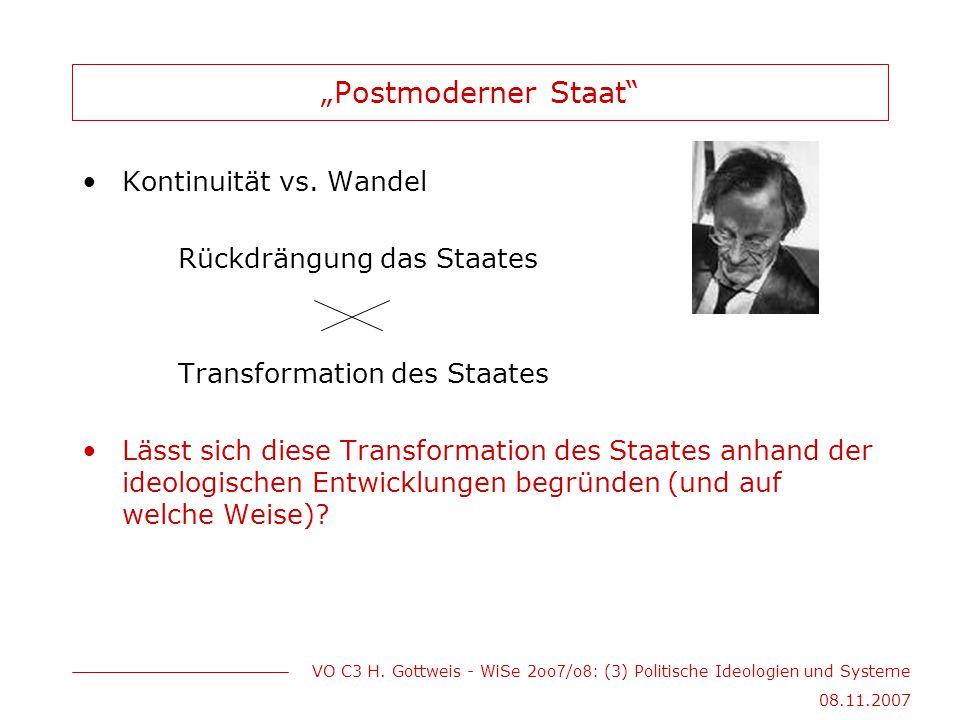 """VO C3 H. Gottweis - WiSe 2oo 7 /o 8 : (3) Politische Ideologien und Systeme 08.11.2007 """"Postmoderner Staat"""" Kontinuität vs. Wandel Rückdrängung das St"""