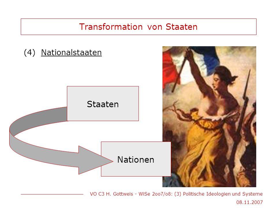 VO C3 H. Gottweis - WiSe 2oo 7 /o 8 : (3) Politische Ideologien und Systeme 08.11.2007 Nationen Transformation von Staaten (4)Nationalstaaten Staaten
