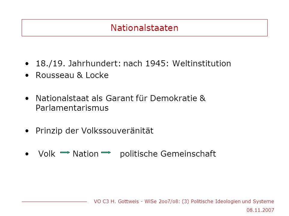VO C3 H. Gottweis - WiSe 2oo 7 /o 8 : (3) Politische Ideologien und Systeme 08.11.2007 Nationalstaaten 18./19. Jahrhundert: nach 1945: Weltinstitution