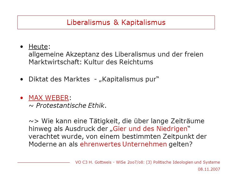 VO C3 H. Gottweis - WiSe 2oo 7 /o 8 : (3) Politische Ideologien und Systeme 08.11.2007 Liberalismus & Kapitalismus Heute: allgemeine Akzeptanz des Lib