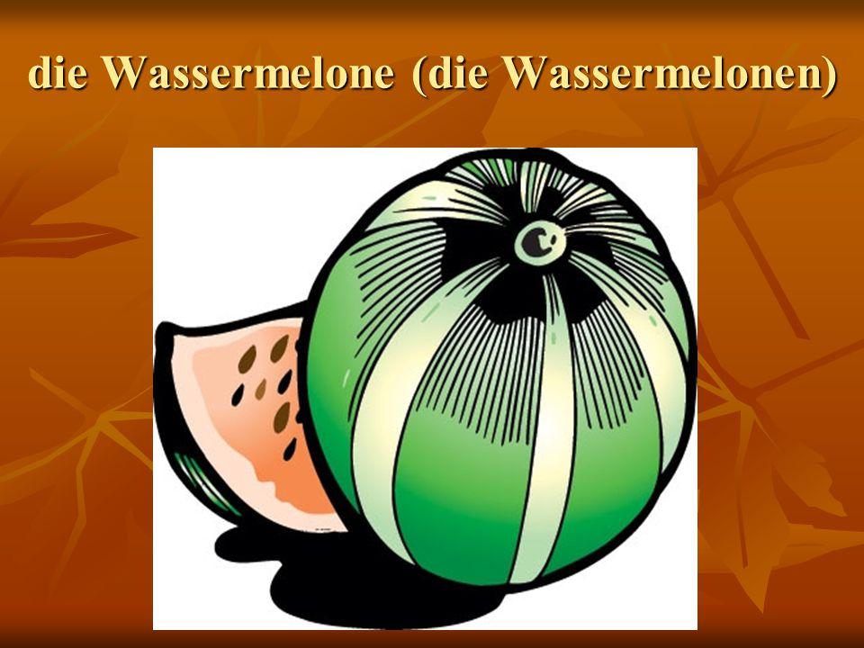 die Wassermelone (die Wassermelonen)