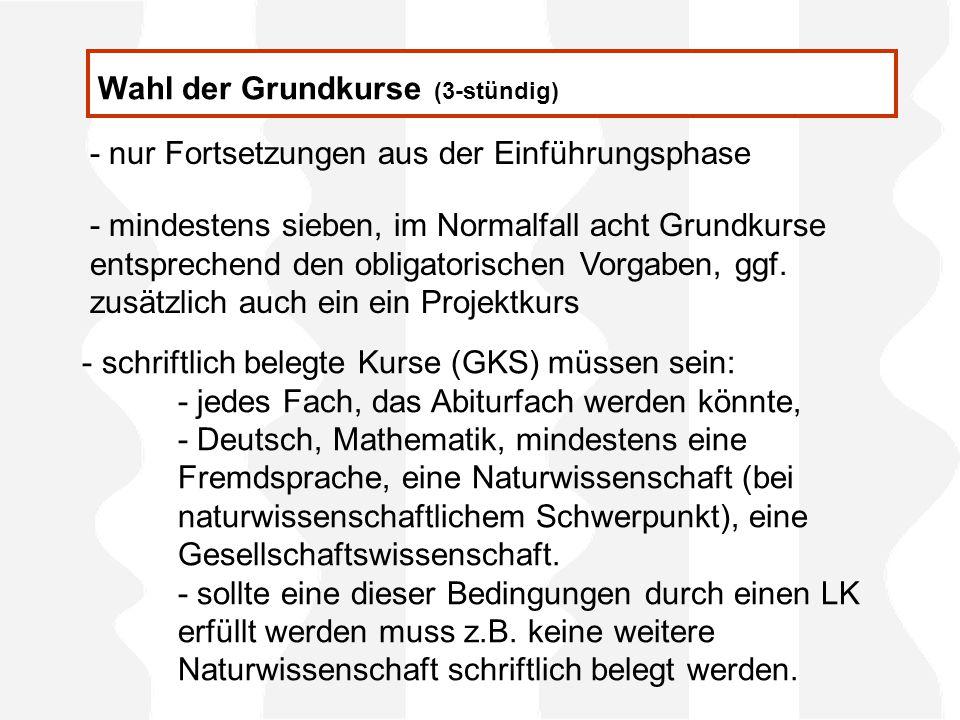 Wahl der Grundkurse (3-stündig) - nur Fortsetzungen aus der Einführungsphase - mindestens sieben, im Normalfall acht Grundkurse entsprechend den obligatorischen Vorgaben, ggf.
