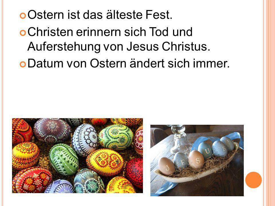 Ostern ist das älteste Fest. Christen erinnern sich Tod und Auferstehung von Jesus Christus. Datum von Ostern ändert sich immer.