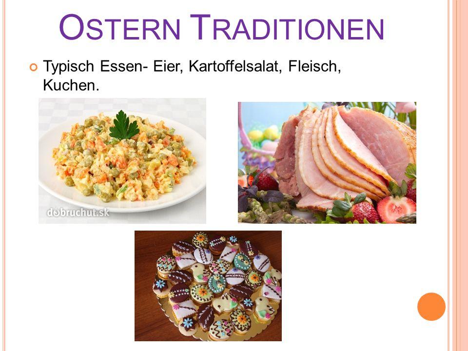 O STERN T RADITIONEN Typisch Essen- Eier, Kartoffelsalat, Fleisch, Kuchen.