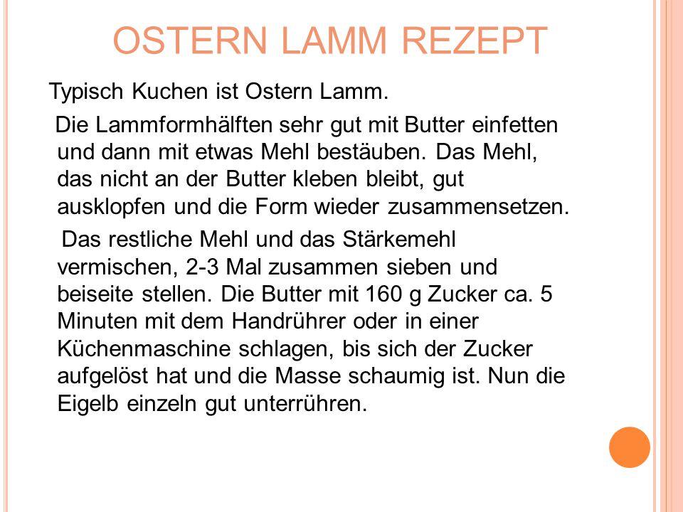 OSTERN LAMM REZEPT Typisch Kuchen ist Ostern Lamm. Die Lammformhälften sehr gut mit Butter einfetten und dann mit etwas Mehl bestäuben. Das Mehl, das