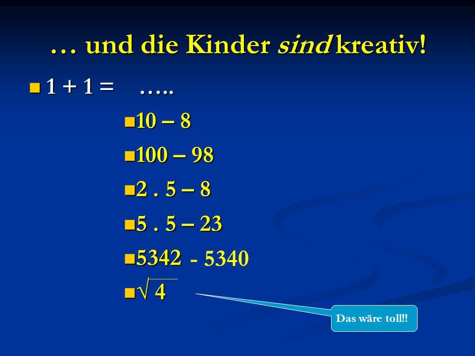 """Kreativität gefragt – oder: """"Darf's auch anders sein 1 + 1 =2 So wollen wir's doch – Oder."""
