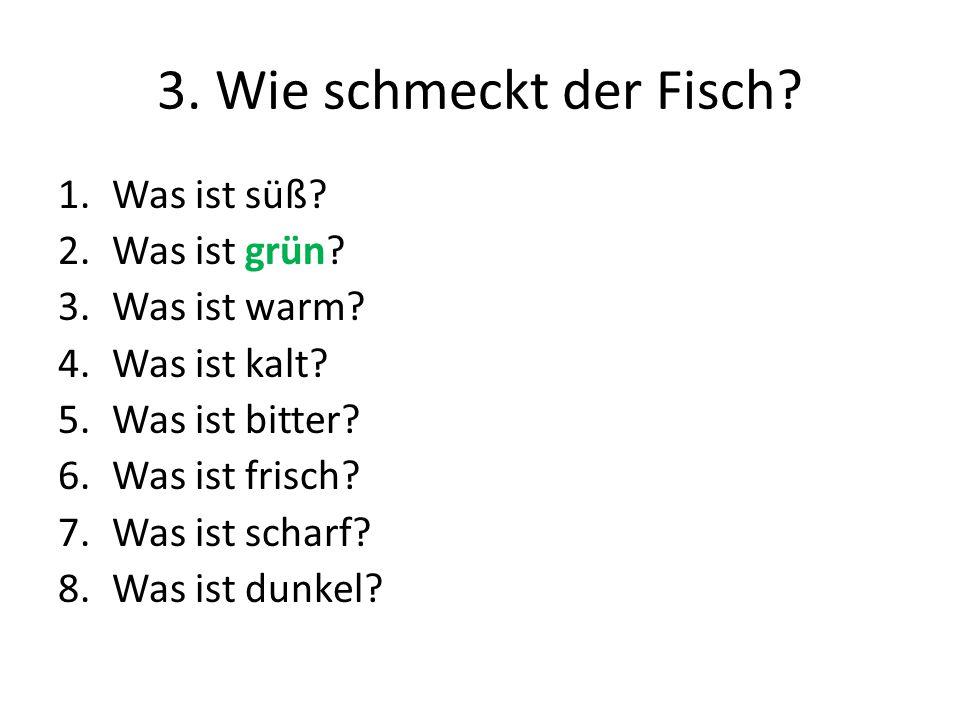 3.Wie schmeckt der Fisch. 1.Was ist süß. 2.Was ist grün.